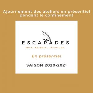 ESCAPADES Sous les mots ajournement ateliers en présentiel saison 20202021